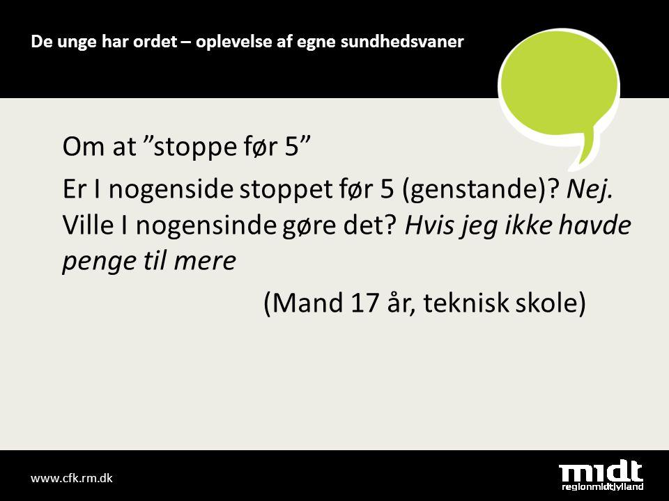 www.cfk.rm.dk De unge har ordet – oplevelse af egne sundhedsvaner Om at stoppe før 5 Er I nogenside stoppet før 5 (genstande).