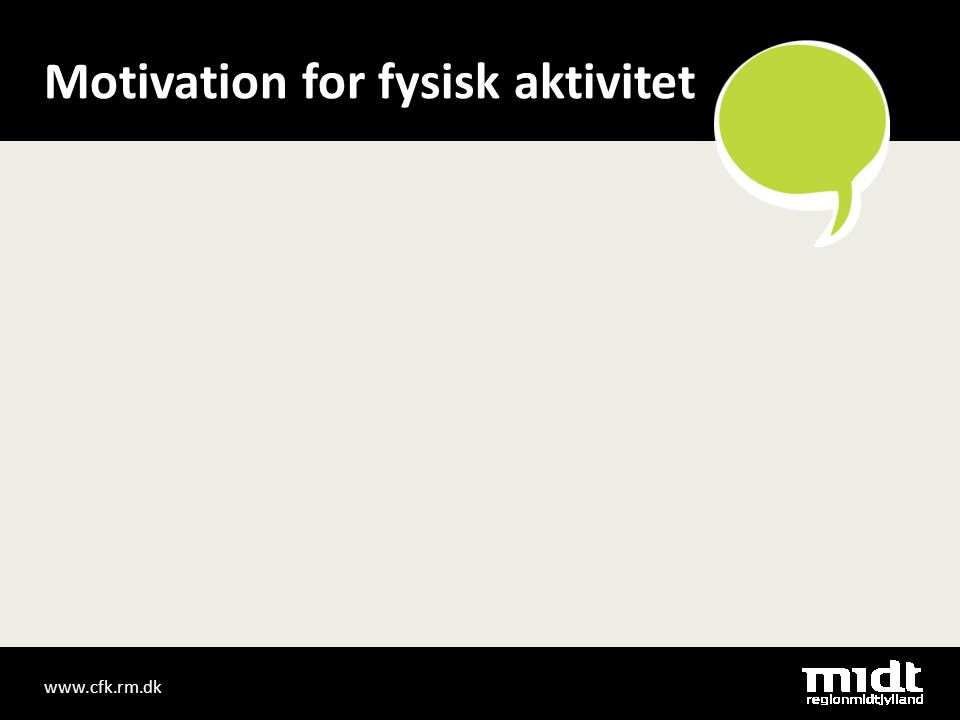 www.cfk.rm.dk Motivation for fysisk aktivitet
