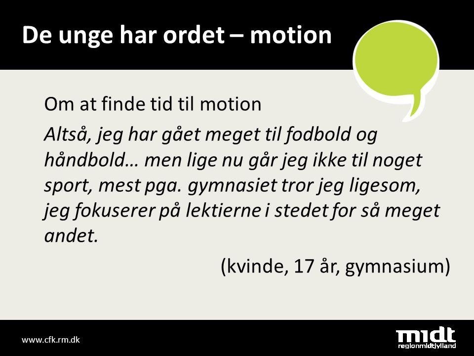 www.cfk.rm.dk De unge har ordet – motion Om at finde tid til motion Altså, jeg har gået meget til fodbold og håndbold… men lige nu går jeg ikke til noget sport, mest pga.
