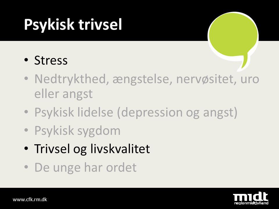 Psykisk trivsel • Stress • Nedtrykthed, ængstelse, nervøsitet, uro eller angst • Psykisk lidelse (depression og angst) • Psykisk sygdom • Trivsel og livskvalitet • De unge har ordet