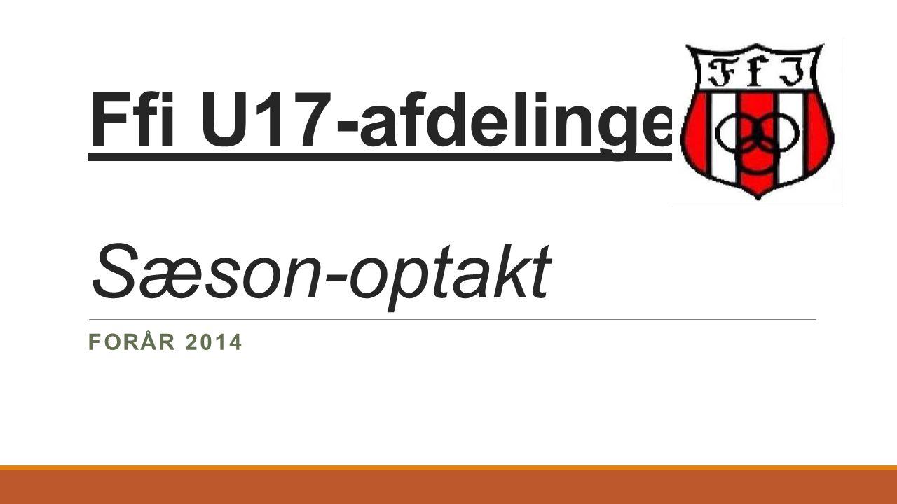 Ffi U17-afdelingen: Sæson-optakt FORÅR 2014