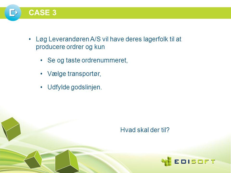 CASE 3 •Løg Leverandøren A/S vil have deres lagerfolk til at producere ordrer og kun •Se og taste ordrenummeret, •Vælge transportør, •Udfylde godslinjen.