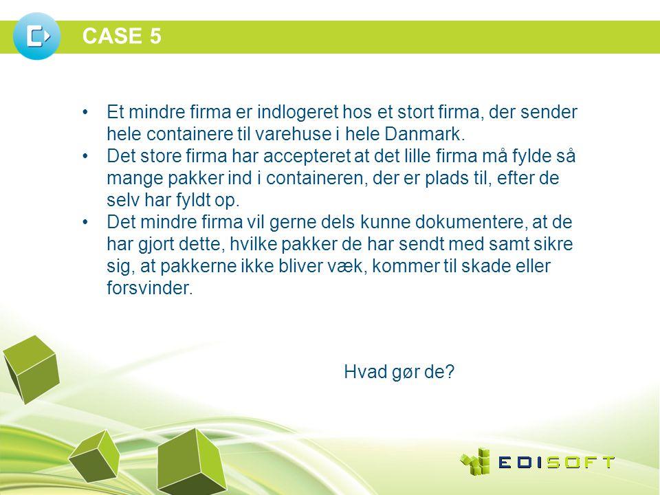 CASE 5 •Et mindre firma er indlogeret hos et stort firma, der sender hele containere til varehuse i hele Danmark.
