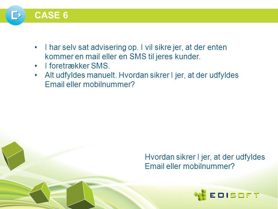 CASE 6 •I har selv sat advisering op.