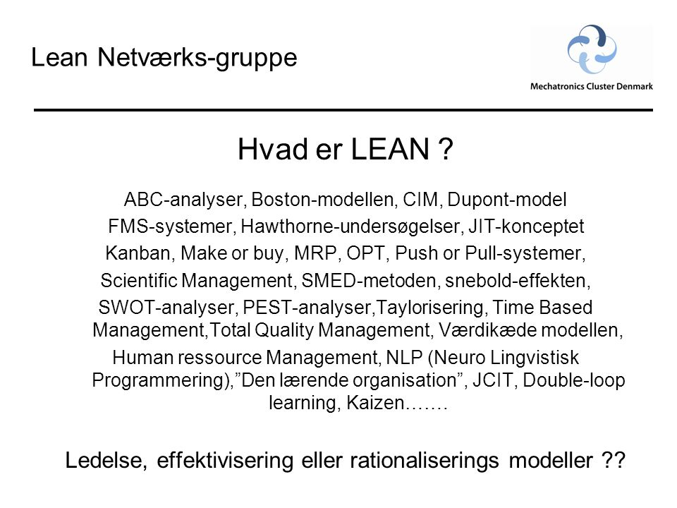 Hvad er LEAN ? ABC-analyser, Boston-modellen, CIM, Dupont-model FMS-systemer, Hawthorne-undersøgelser, JIT-konceptet Kanban, Make or buy, MRP, OPT, Pu