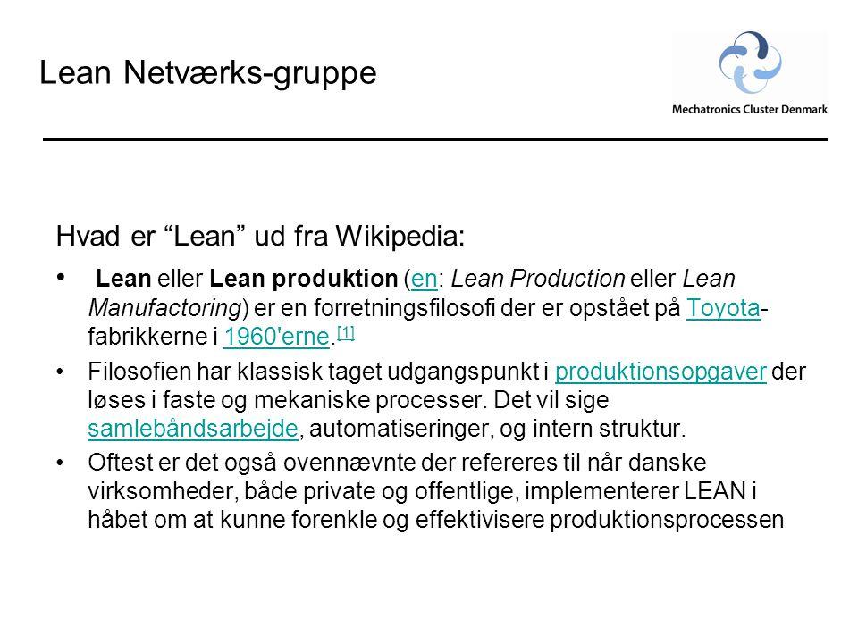 """Lean Netværks-gruppe Hvad er """"Lean"""" ud fra Wikipedia: • Lean eller Lean produktion (en: Lean Production eller Lean Manufactoring) er en forretningsfil"""