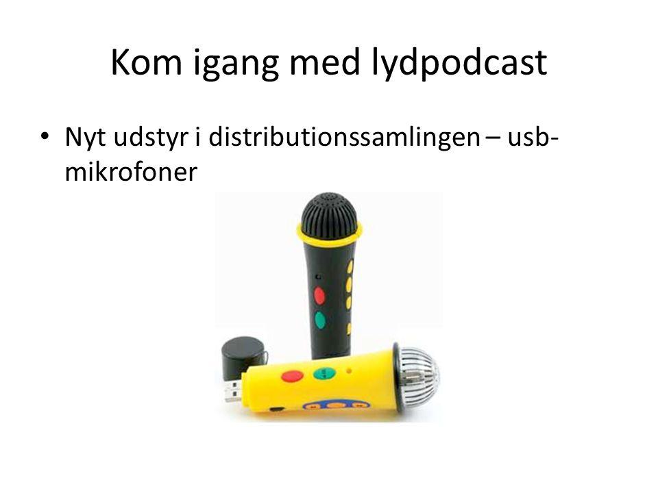 Kom igang med lydpodcast • Nyt udstyr i distributionssamlingen – usb- mikrofoner