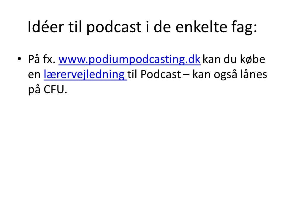 Idéer til podcast i de enkelte fag: • På fx.