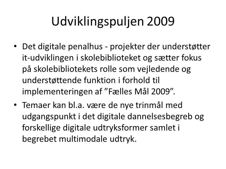 Udviklingspuljen 2009 • Det digitale penalhus - projekter der understøtter it-udviklingen i skolebiblioteket og sætter fokus på skolebibliotekets rolle som vejledende og understøttende funktion i forhold til implementeringen af Fælles Mål 2009 .