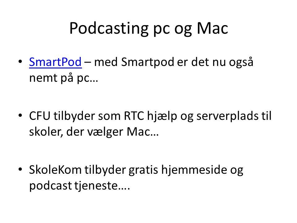 Podcasting pc og Mac • SmartPod – med Smartpod er det nu også nemt på pc… SmartPod • CFU tilbyder som RTC hjælp og serverplads til skoler, der vælger Mac… • SkoleKom tilbyder gratis hjemmeside og podcast tjeneste….