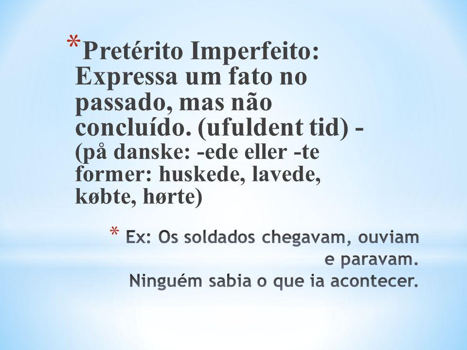* Pretérito Imperfeito: Expressa um fato no passado, mas não concluído.