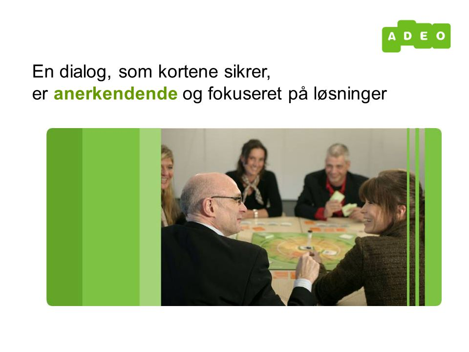 En dialog, som kortene sikrer, er anerkendende og fokuseret på løsninger
