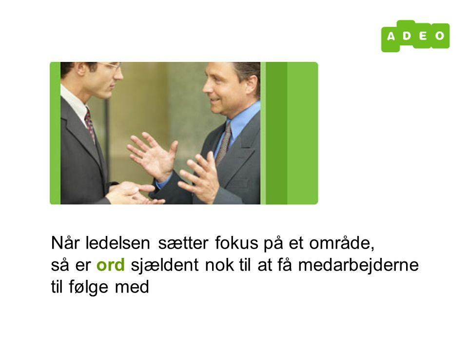 Når ledelsen sætter fokus på et område, så er ord sjældent nok til at få medarbejderne til følge med