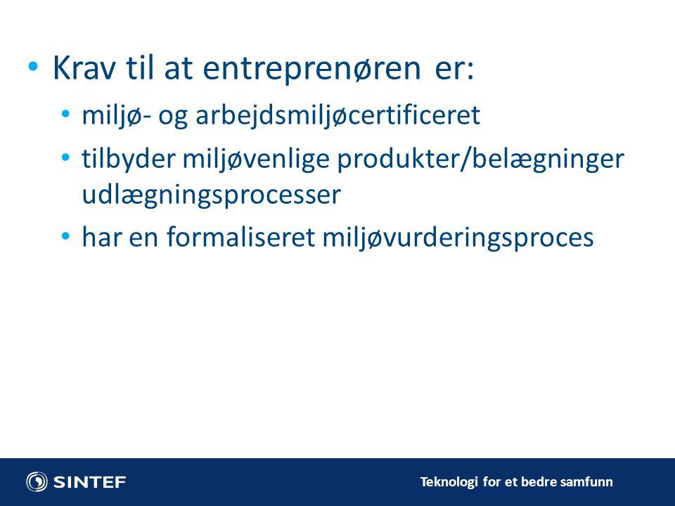 Teknologi for et bedre samfunn • Krav til at entreprenøren er: • miljø- og arbejdsmiljøcertificeret • tilbyder miljøvenlige produkter/belægninger udlægningsprocesser • har en formaliseret miljøvurderingsproces