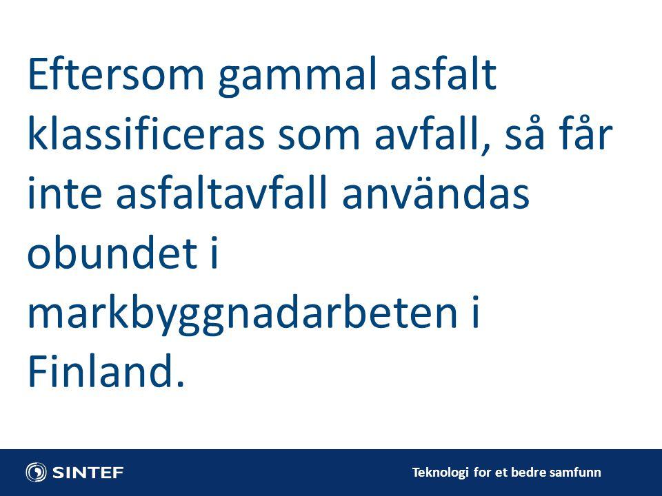 Eftersom gammal asfalt klassificeras som avfall, så får inte asfaltavfall användas obundet i markbyggnadarbeten i Finland.