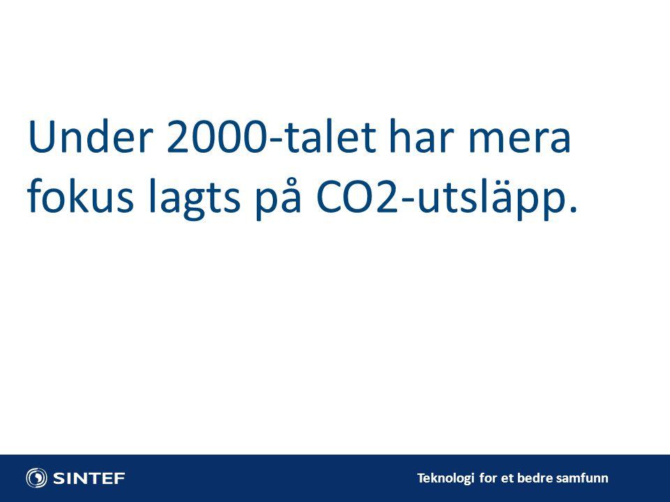 Teknologi for et bedre samfunn Under 2000-talet har mera fokus lagts på CO2-utsläpp.