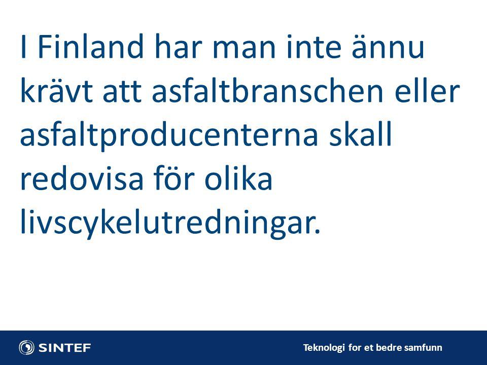 Teknologi for et bedre samfunn I Finland har man inte ännu krävt att asfaltbranschen eller asfaltproducenterna skall redovisa för olika livscykelutredningar.