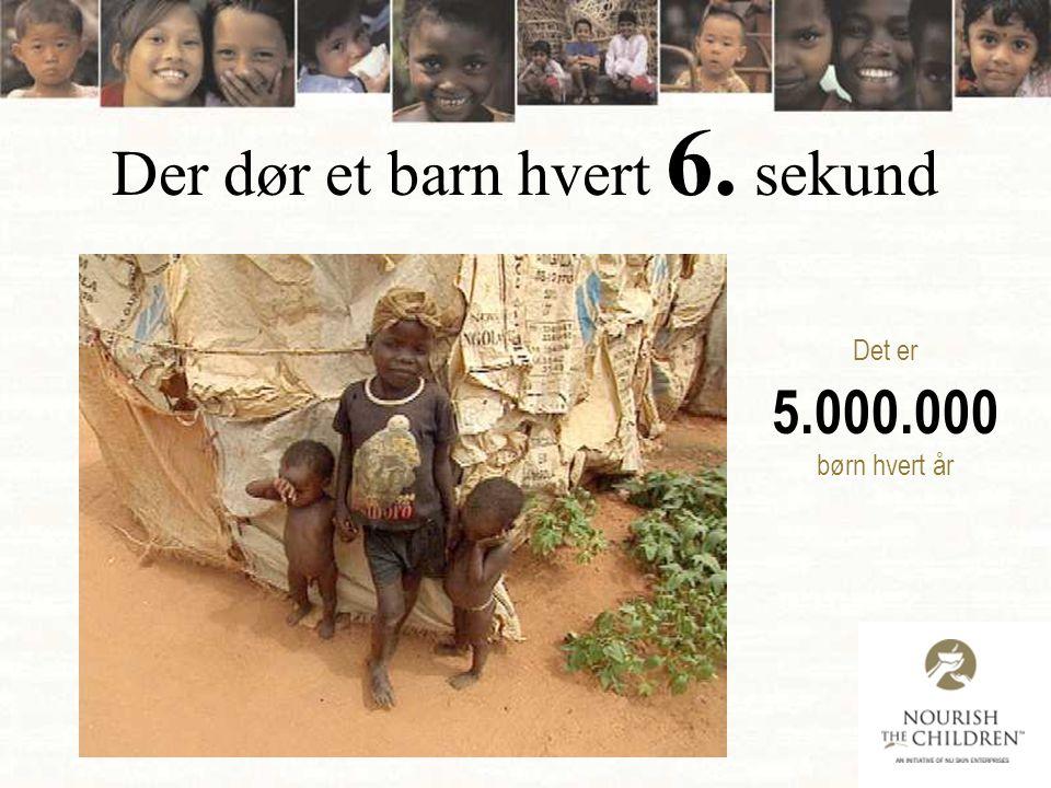 Der dør et barn hvert 6. sekund Det er 5.000.000 børn hvert år