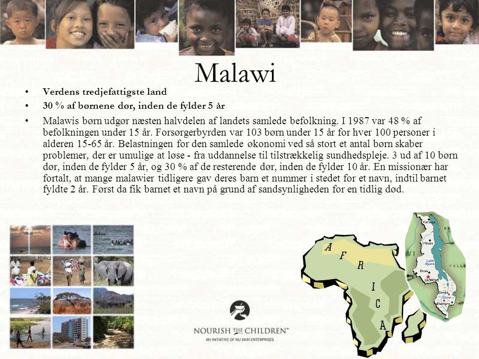 Malawi •Verdens tredjefattigste land •30 % af børnene dør, inden de fylder 5 år •Malawis børn udgør næsten halvdelen af landets samlede befolkning.