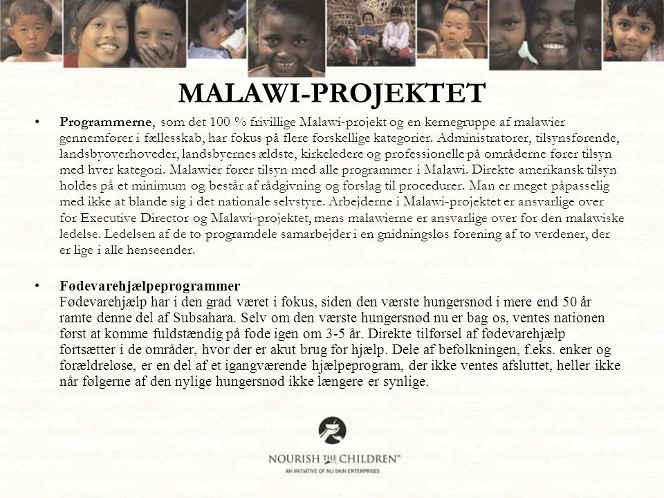 MALAWI-PROJEKTET •Programmerne, som det 100 % frivillige Malawi-projekt og en kernegruppe af malawier gennemfører i fællesskab, har fokus på flere forskellige kategorier.