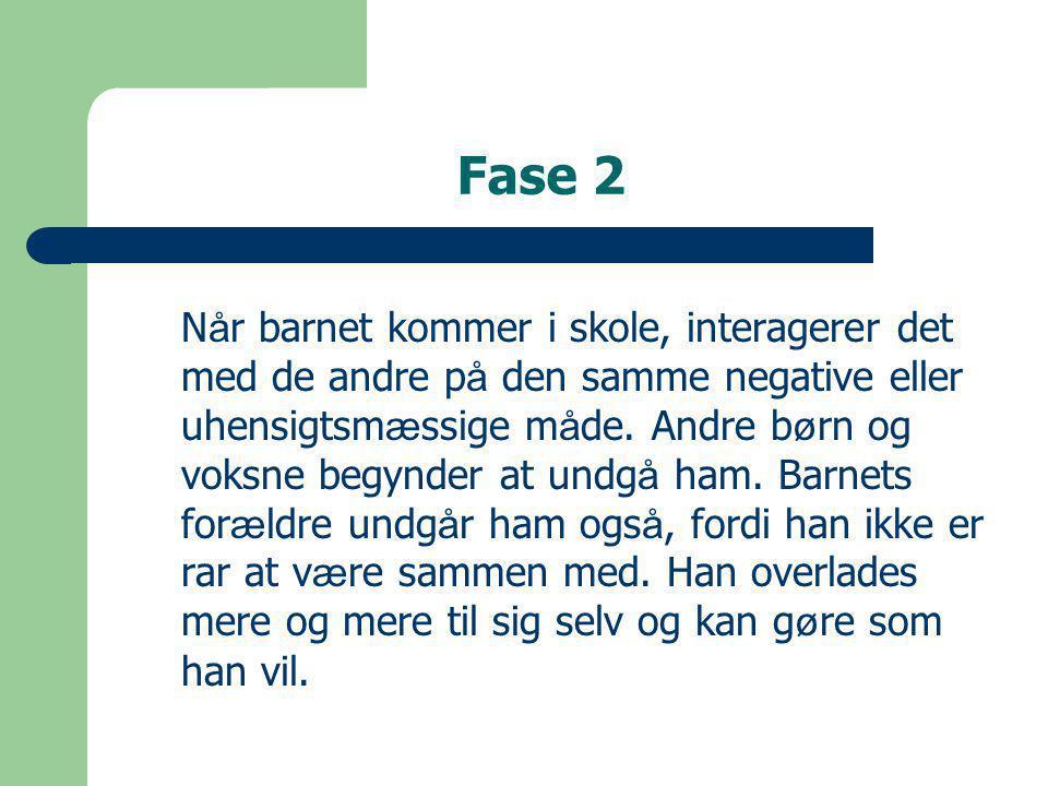 Fase 2 N å r barnet kommer i skole, interagerer det med de andre p å den samme negative eller uhensigtsm æ ssige m å de.