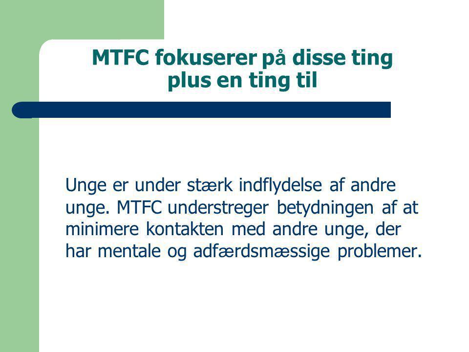 MTFC fokuserer p å disse ting plus en ting til Unge er under st æ rk indflydelse af andre unge.