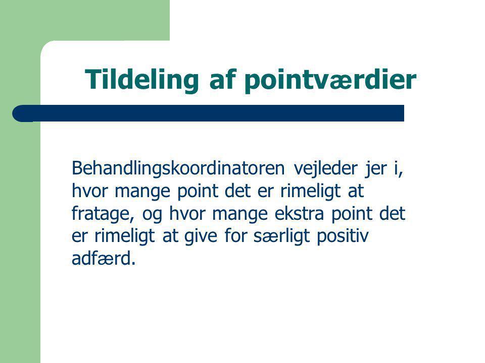 Tildeling af pointv æ rdier Behandlingskoordinatoren vejleder jer i, hvor mange point det er rimeligt at fratage, og hvor mange ekstra point det er rimeligt at give for s æ rligt positiv adf æ rd.