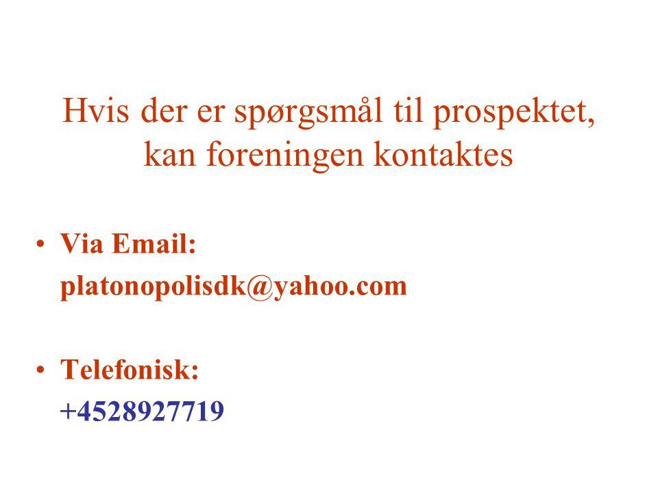 Hvis der er spørgsmål til prospektet, kan foreningen kontaktes •Via Email: platonopolisdk@yahoo.com •Telefonisk: +4528927719