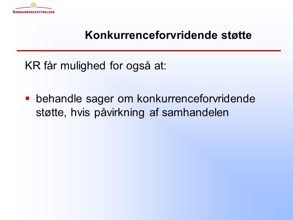 Konkurrenceforvridende støtte KR får mulighed for også at:  behandle sager om konkurrenceforvridende støtte, hvis påvirkning af samhandelen