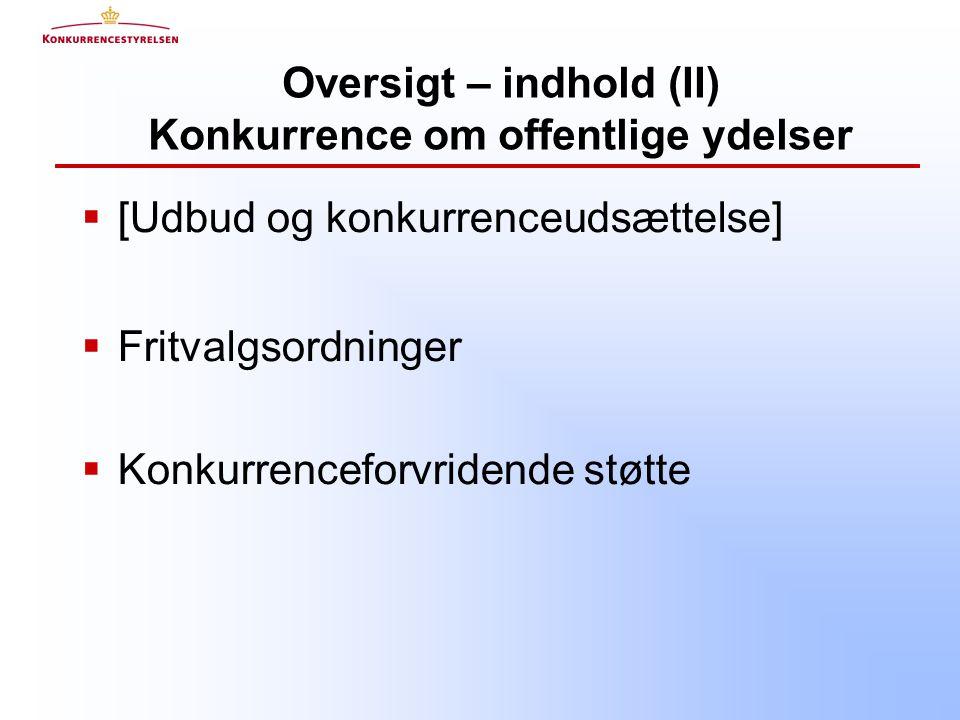 Oversigt – indhold (II) Konkurrence om offentlige ydelser  [Udbud og konkurrenceudsættelse]  Fritvalgsordninger  Konkurrenceforvridende støtte
