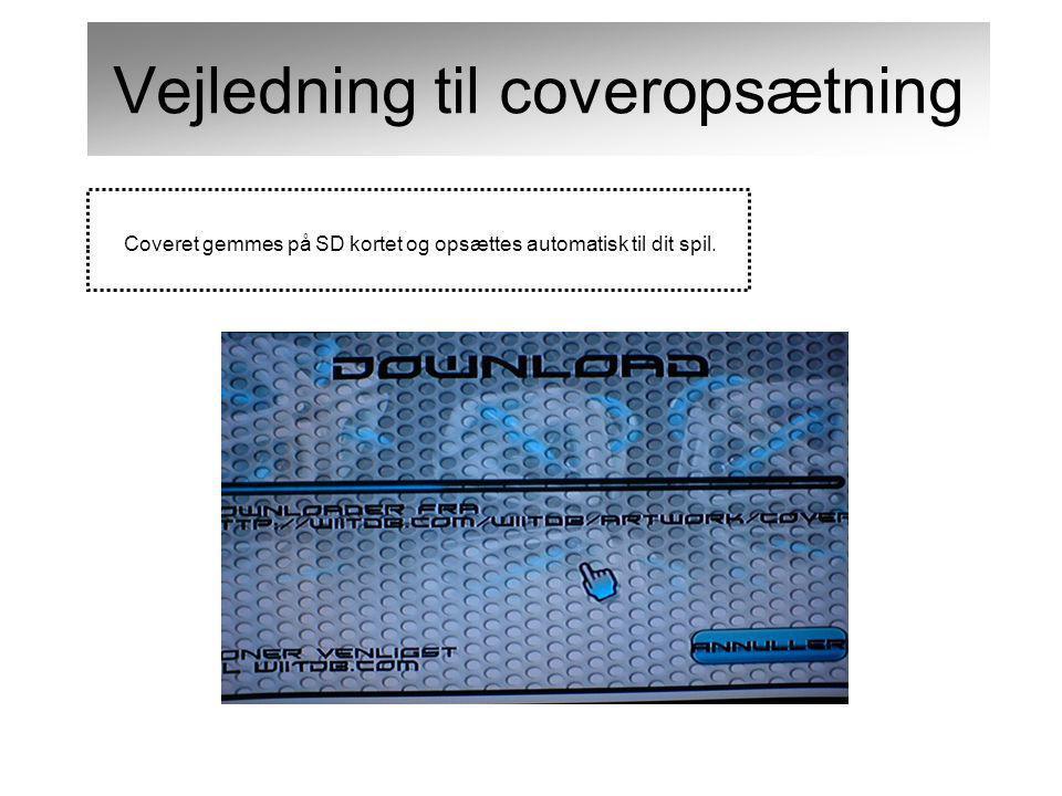 Coveret gemmes på SD kortet og opsættes automatisk til dit spil. Vejledning til coveropsætning