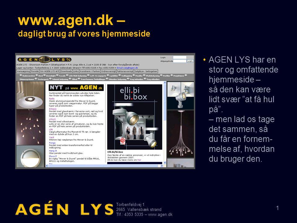 Torbenfeldvej 1 2665Vallensbæk strand Tlf.: 4353 5335 – www.agen.dk 12 www.agen.dk – dagligt brug af vores hjemmeside • Links – en hurtig genvej til de mest betyden- de af vores leverandører's hjemmesider.