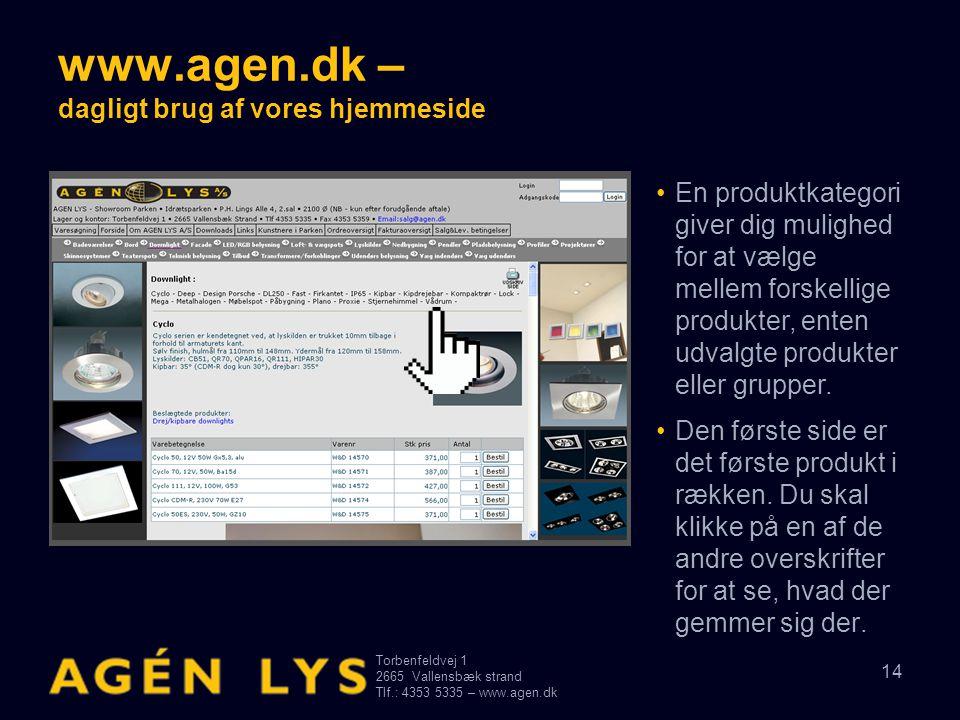 Torbenfeldvej 1 2665Vallensbæk strand Tlf.: 4353 5335 – www.agen.dk 14 www.agen.dk – dagligt brug af vores hjemmeside •Den første side er det første p