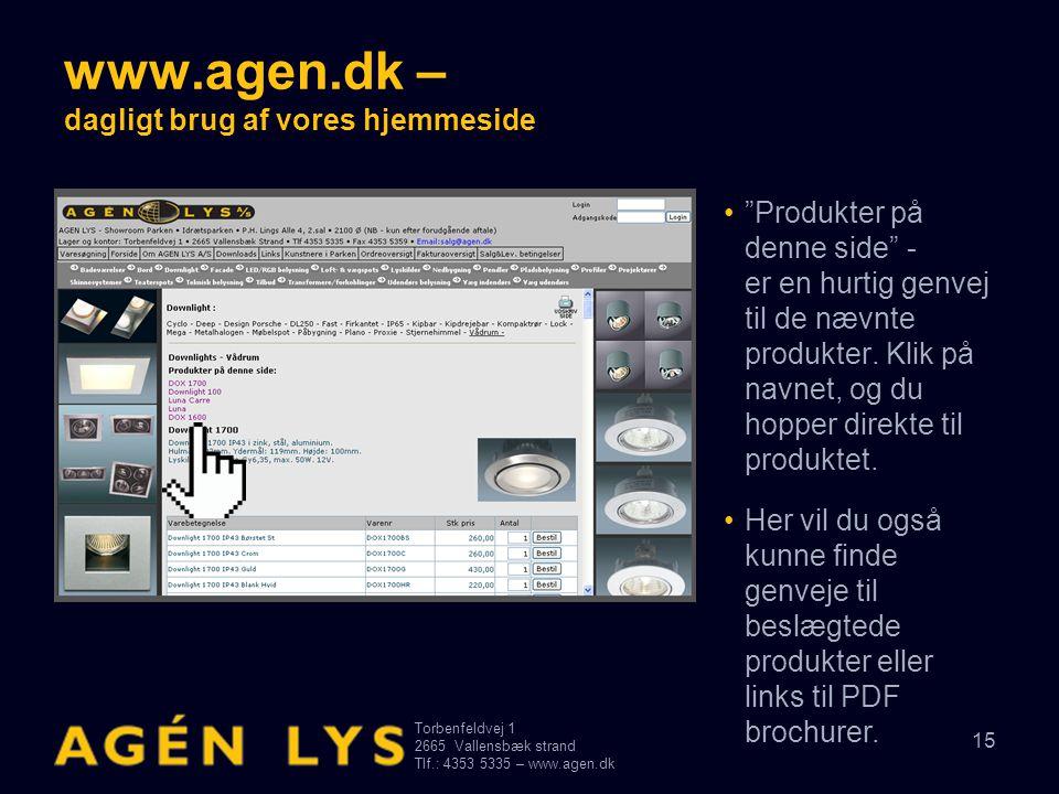 """Torbenfeldvej 1 2665Vallensbæk strand Tlf.: 4353 5335 – www.agen.dk 15 www.agen.dk – dagligt brug af vores hjemmeside •""""Produkter på denne side"""" - er"""