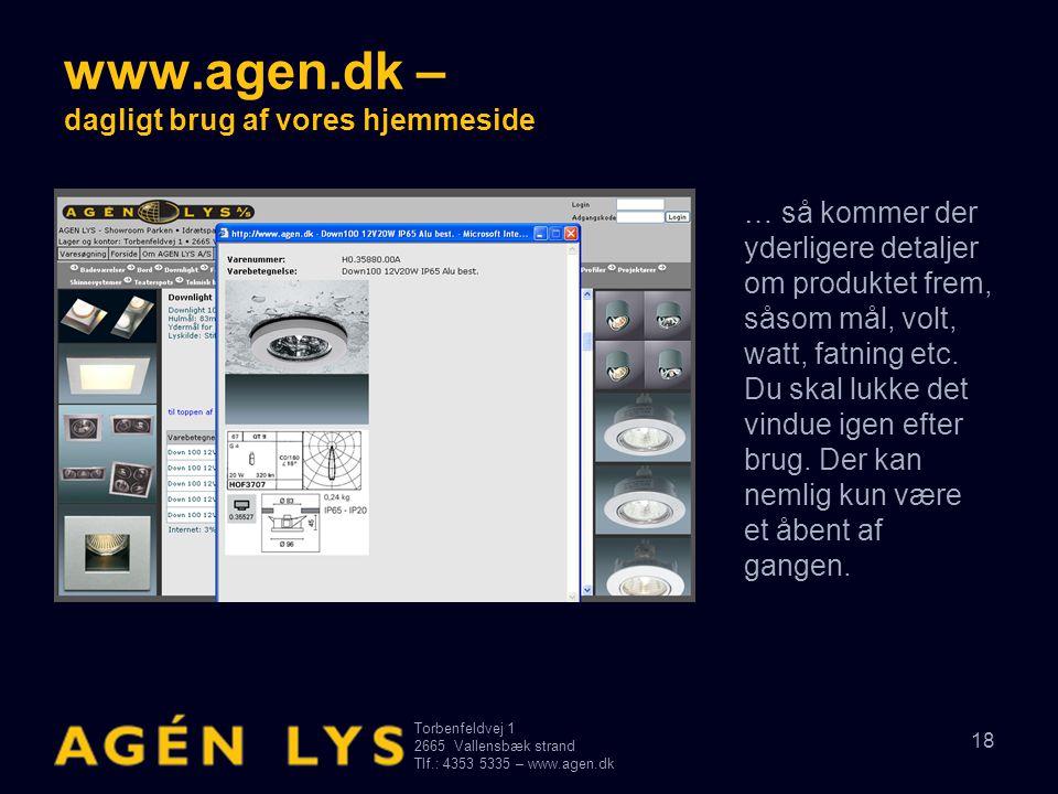 Torbenfeldvej 1 2665Vallensbæk strand Tlf.: 4353 5335 – www.agen.dk 18 www.agen.dk – dagligt brug af vores hjemmeside … så kommer der yderligere detaljer om produktet frem, såsom mål, volt, watt, fatning etc.