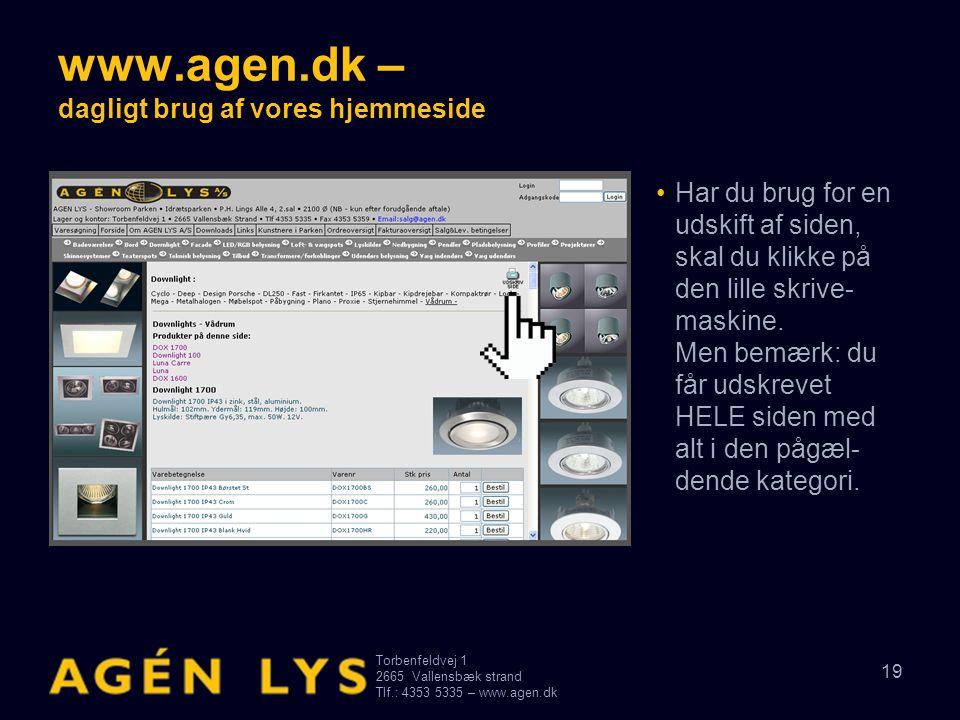 Torbenfeldvej 1 2665Vallensbæk strand Tlf.: 4353 5335 – www.agen.dk 19 www.agen.dk – dagligt brug af vores hjemmeside •Har du brug for en udskift af s