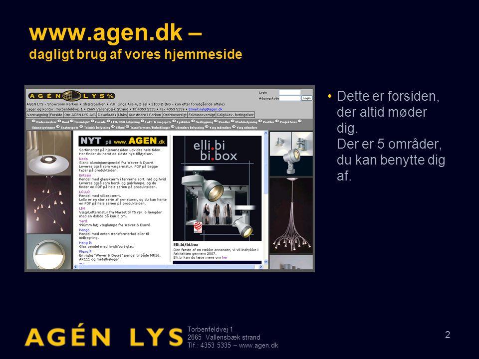 Torbenfeldvej 1 2665Vallensbæk strand Tlf.: 4353 5335 – www.agen.dk 33 www.agen.dk – dagligt brug af vores hjemmeside •Så kvitterer systemet med en Tak for orderen.