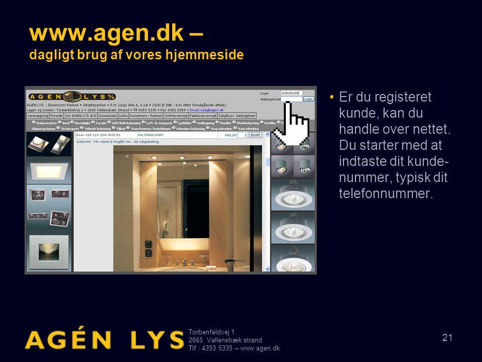 Torbenfeldvej 1 2665Vallensbæk strand Tlf.: 4353 5335 – www.agen.dk 21 www.agen.dk – dagligt brug af vores hjemmeside •Er du registeret kunde, kan du