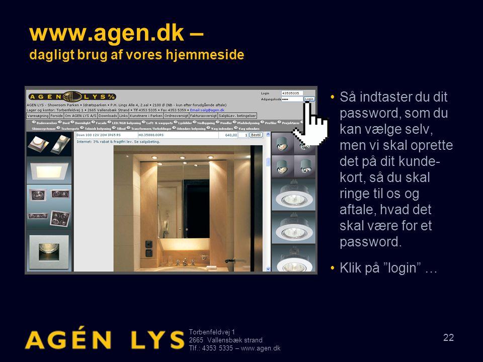 Torbenfeldvej 1 2665Vallensbæk strand Tlf.: 4353 5335 – www.agen.dk 22 www.agen.dk – dagligt brug af vores hjemmeside •Så indtaster du dit password, s