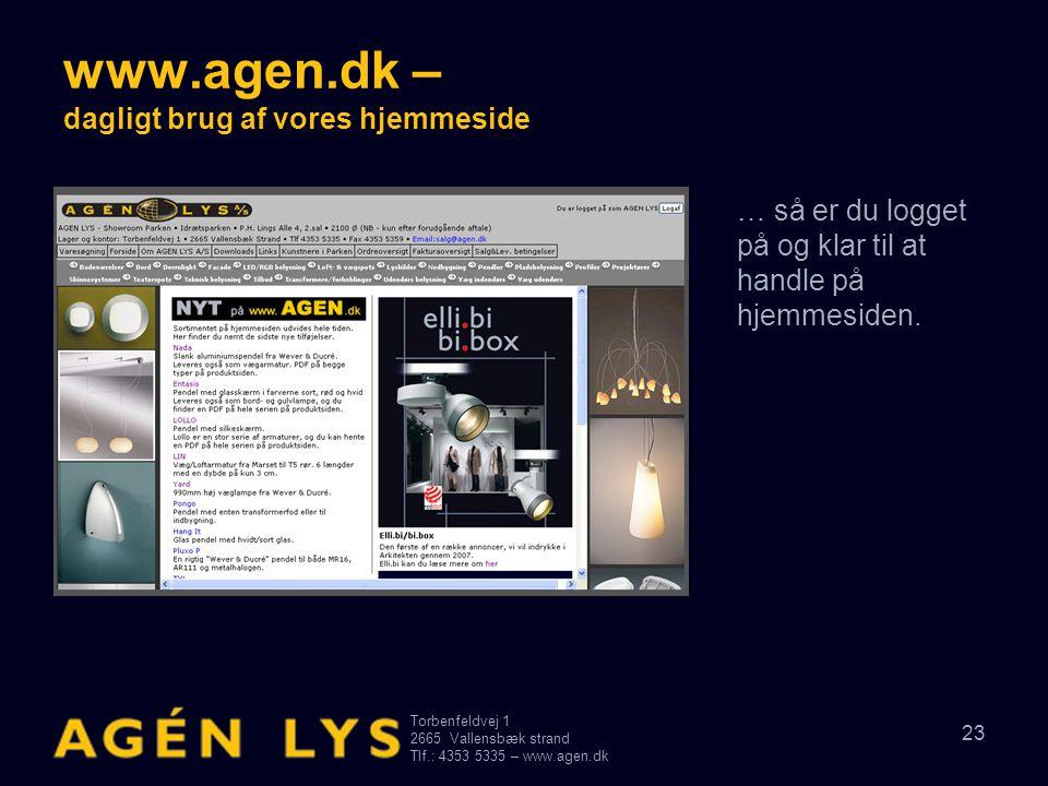 Torbenfeldvej 1 2665Vallensbæk strand Tlf.: 4353 5335 – www.agen.dk 23 www.agen.dk – dagligt brug af vores hjemmeside … så er du logget på og klar til at handle på hjemmesiden.
