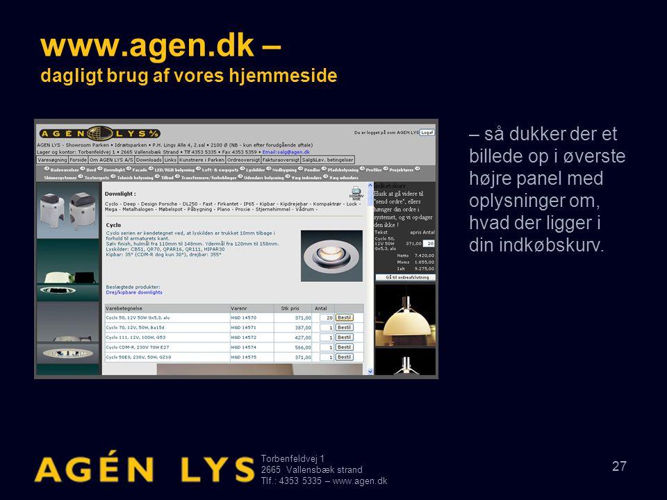 Torbenfeldvej 1 2665Vallensbæk strand Tlf.: 4353 5335 – www.agen.dk 27 www.agen.dk – dagligt brug af vores hjemmeside – så dukker der et billede op i øverste højre panel med oplysninger om, hvad der ligger i din indkøbskurv.