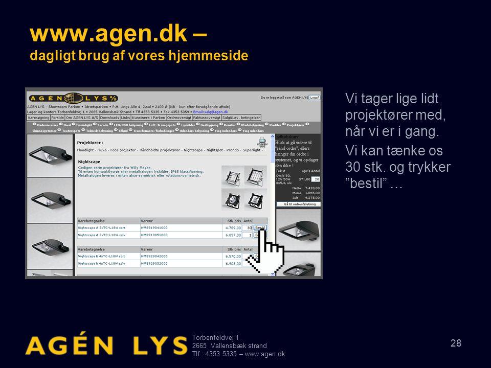 Torbenfeldvej 1 2665Vallensbæk strand Tlf.: 4353 5335 – www.agen.dk 28 www.agen.dk – dagligt brug af vores hjemmeside Vi tager lige lidt projektører med, når vi er i gang.
