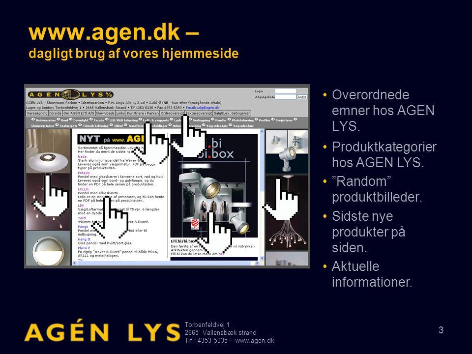 Torbenfeldvej 1 2665Vallensbæk strand Tlf.: 4353 5335 – www.agen.dk 3 www.agen.dk – dagligt brug af vores hjemmeside •Overordnede emner hos AGEN LYS.