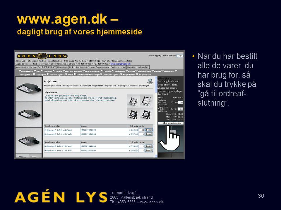 Torbenfeldvej 1 2665Vallensbæk strand Tlf.: 4353 5335 – www.agen.dk 30 www.agen.dk – dagligt brug af vores hjemmeside •Når du har bestilt alle de varer, du har brug for, så skal du trykke på gå til ordreaf- slutning .