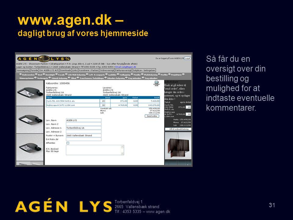 Torbenfeldvej 1 2665Vallensbæk strand Tlf.: 4353 5335 – www.agen.dk 31 www.agen.dk – dagligt brug af vores hjemmeside Så får du en oversigt over din b