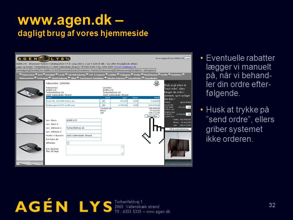 Torbenfeldvej 1 2665Vallensbæk strand Tlf.: 4353 5335 – www.agen.dk 32 www.agen.dk – dagligt brug af vores hjemmeside •Eventuelle rabatter lægger vi m
