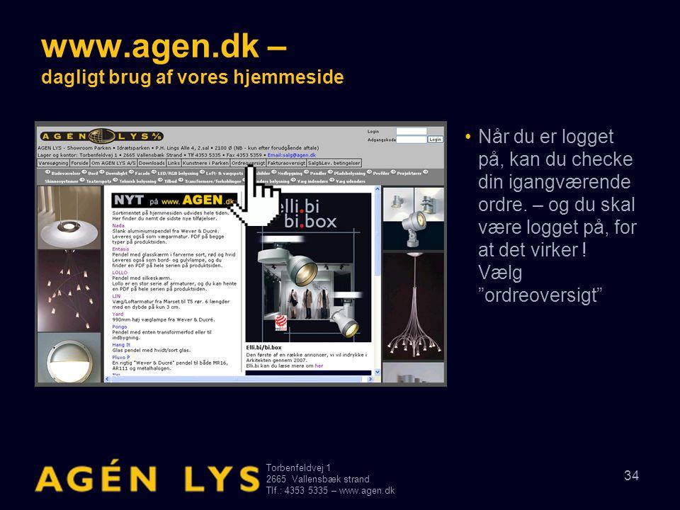 Torbenfeldvej 1 2665Vallensbæk strand Tlf.: 4353 5335 – www.agen.dk 34 www.agen.dk – dagligt brug af vores hjemmeside •Når du er logget på, kan du che