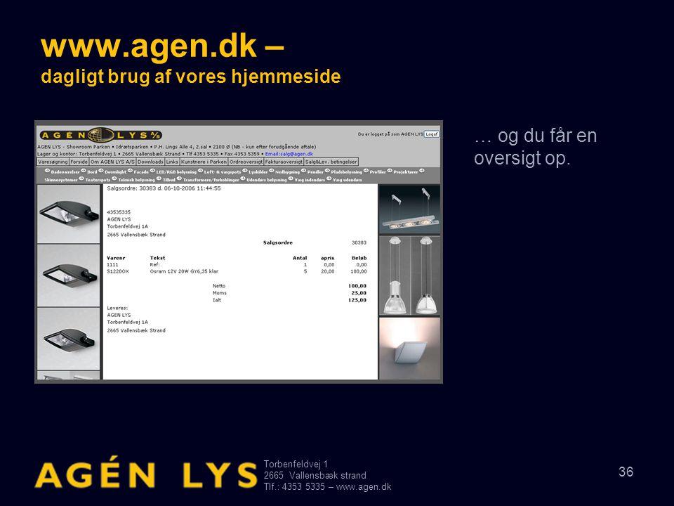 Torbenfeldvej 1 2665Vallensbæk strand Tlf.: 4353 5335 – www.agen.dk 36 www.agen.dk – dagligt brug af vores hjemmeside … og du får en oversigt op.