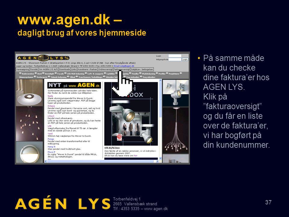 Torbenfeldvej 1 2665Vallensbæk strand Tlf.: 4353 5335 – www.agen.dk 37 www.agen.dk – dagligt brug af vores hjemmeside •På samme måde kan du checke din