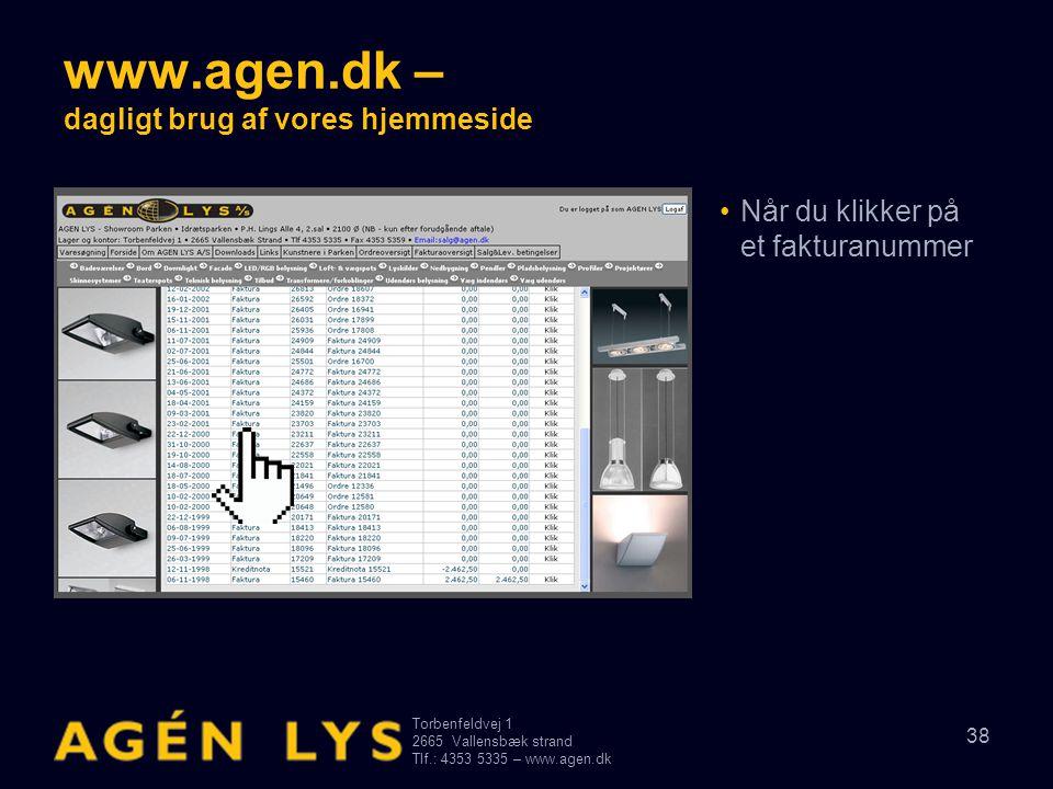 Torbenfeldvej 1 2665Vallensbæk strand Tlf.: 4353 5335 – www.agen.dk 38 www.agen.dk – dagligt brug af vores hjemmeside •Når du klikker på et fakturanum